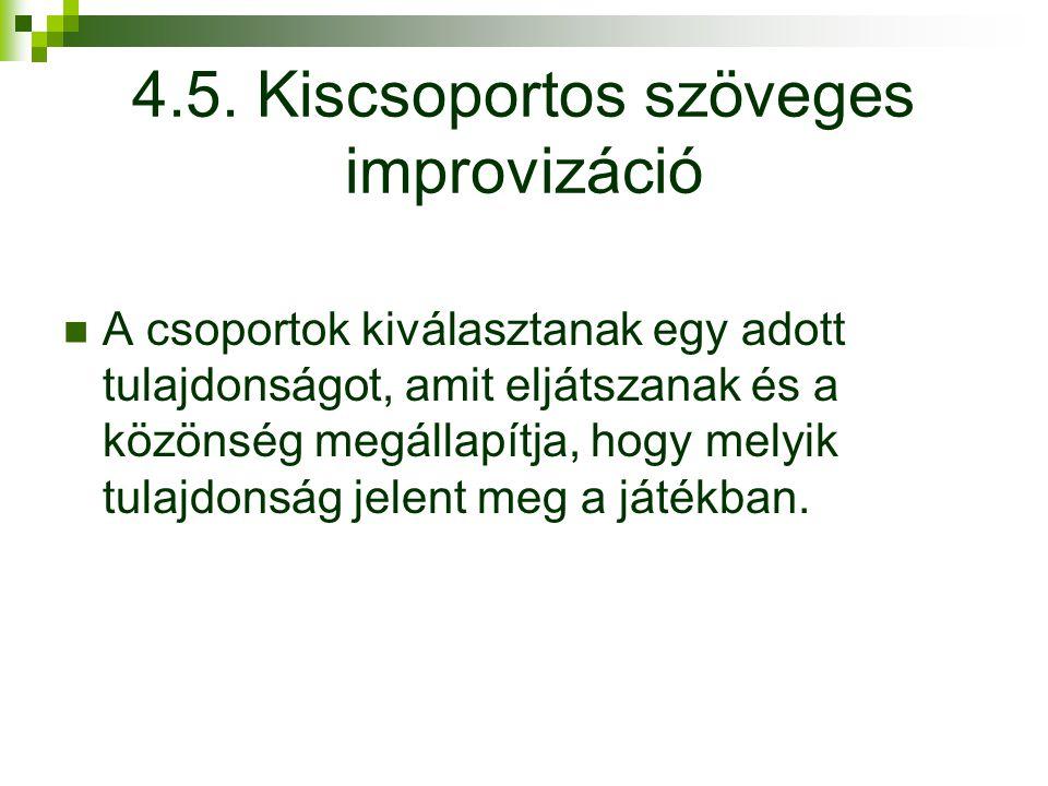 4.5. Kiscsoportos szöveges improvizáció A csoportok kiválasztanak egy adott tulajdonságot, amit eljátszanak és a közönség megállapítja, hogy melyik tu