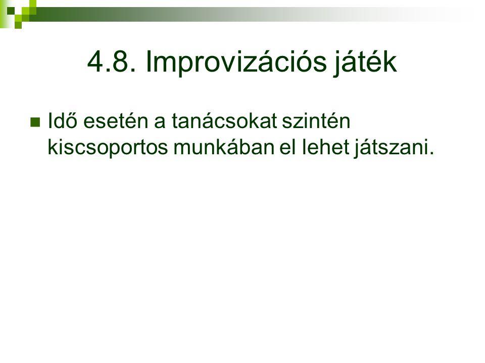 4.8. Improvizációs játék Idő esetén a tanácsokat szintén kiscsoportos munkában el lehet játszani.