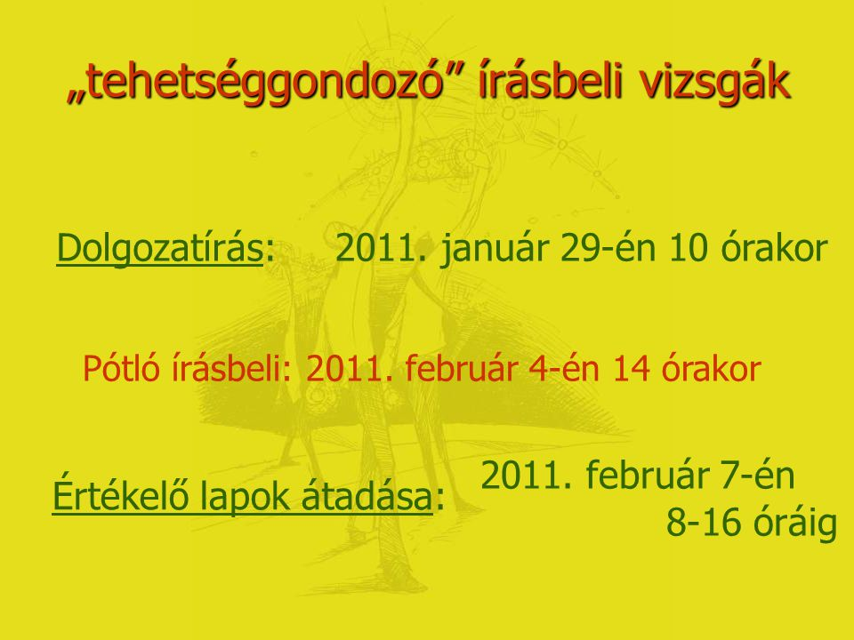 """""""általános írásbeli vizsgák Dolgozatírás: 2011. január 22-én 10 órakor Pótló írásbeli: 2011."""