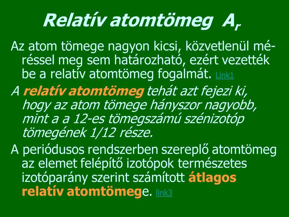 Relatív atomtömeg A r Az atom tömege nagyon kicsi, közvetlenül mé- réssel meg sem határozható, ezért vezették be a relatív atomtömeg fogalmát. Link1 L