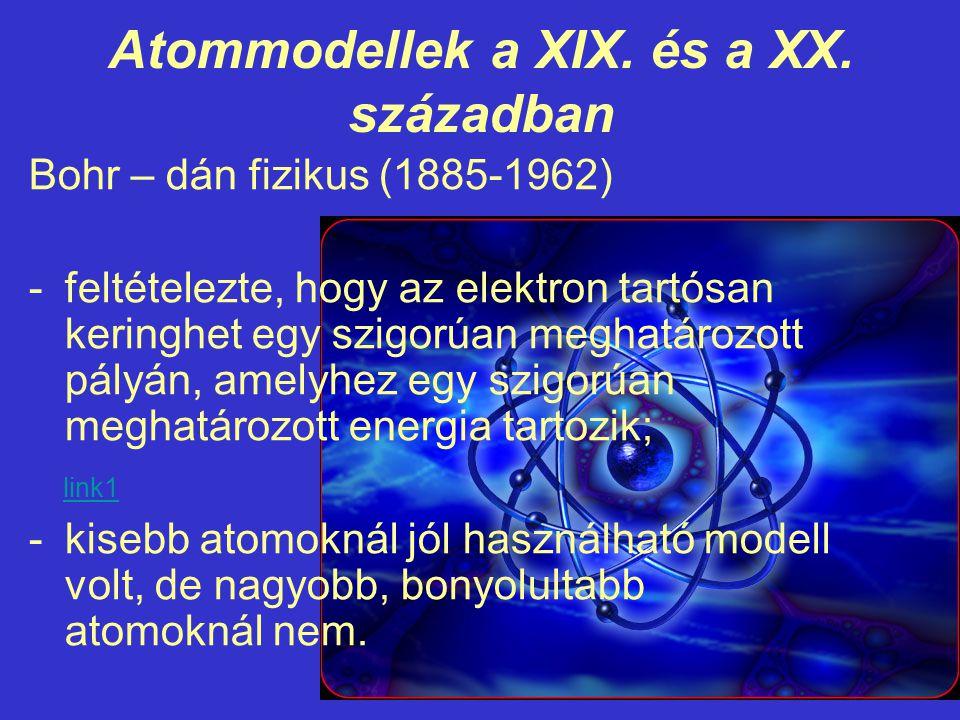 Atommodellek a XIX. és a XX. században Bohr – dán fizikus (1885-1962) -feltételezte, hogy az elektron tartósan keringhet egy szigorúan meghatározott p