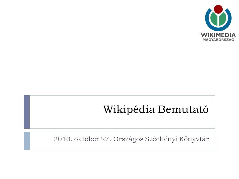 Wikipédia Bemutató 2010. október 27. Országos Széchényi Könyvtár