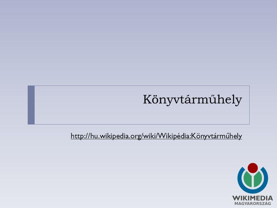 Könyvtárműhely http://hu.wikipedia.org/wiki/Wikipédia:Könyvtárműhely
