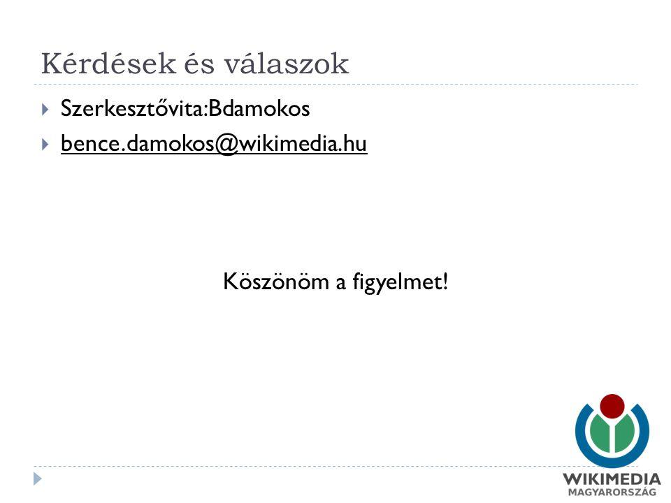 Kérdések és válaszok  Szerkesztővita:Bdamokos  bence.damokos@wikimedia.hu bence.damokos@wikimedia.hu Köszönöm a figyelmet!