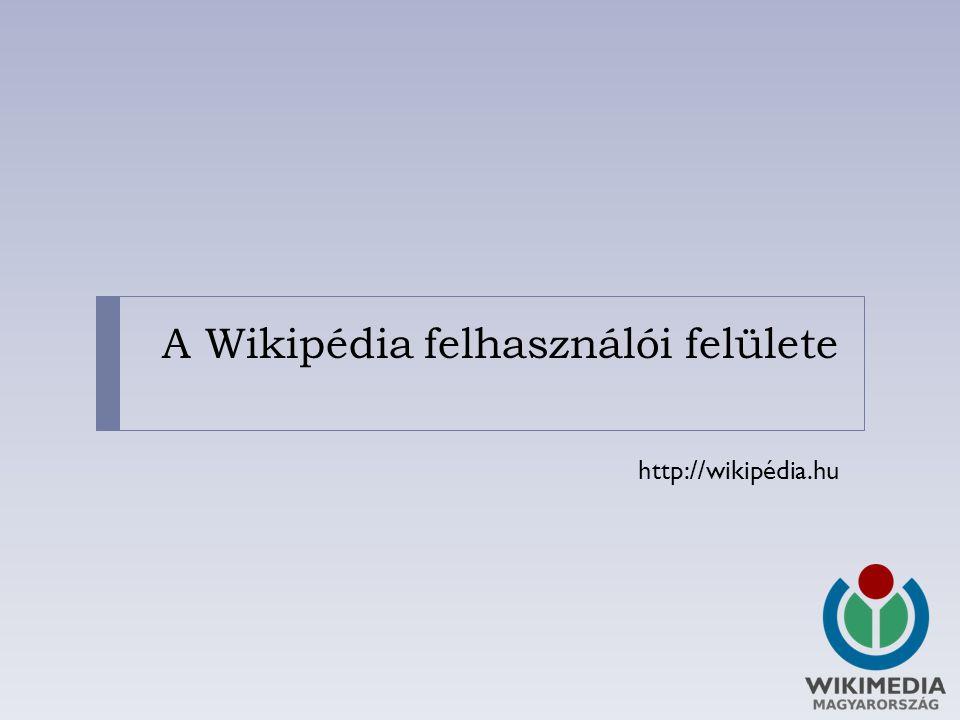 A Wikipédia felhasználói felülete http://wikipédia.hu