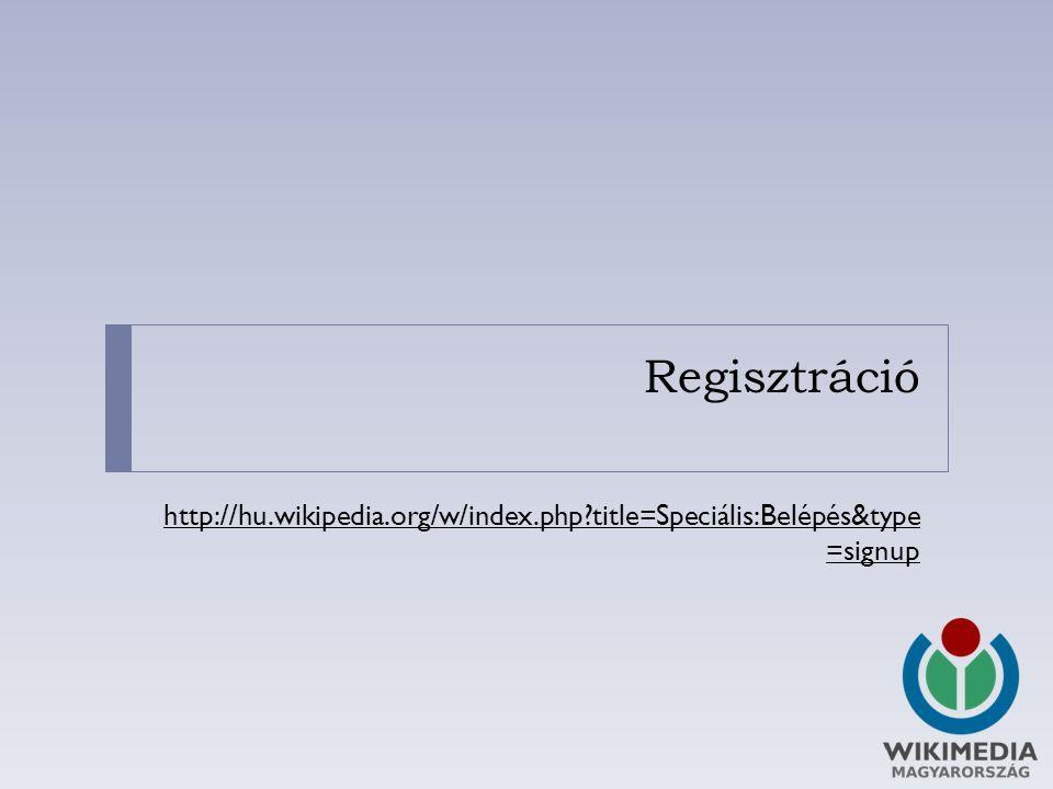 Regisztráció http://hu.wikipedia.org/w/index.php title=Speciális:Belépés&type =signup