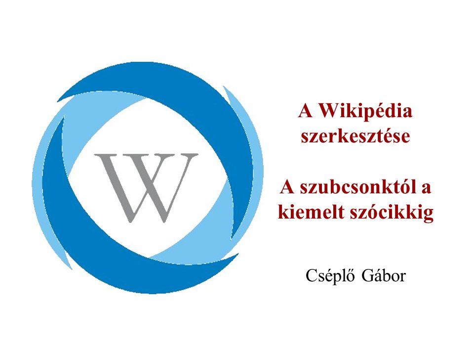 A Wikipédia szerkesztése A szubcsonktól a kiemelt szócikkig Cséplő Gábor
