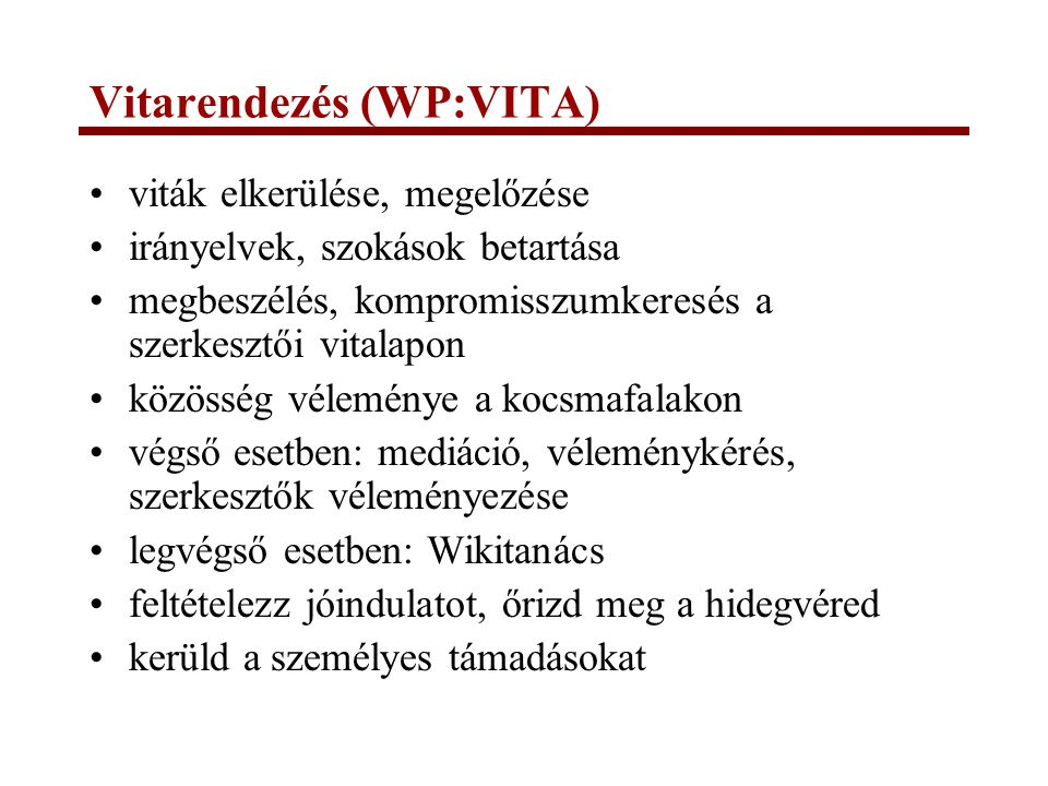 Vitarendezés (WP:VITA) viták elkerülése, megelőzése irányelvek, szokások betartása megbeszélés, kompromisszumkeresés a szerkesztői vitalapon közösség