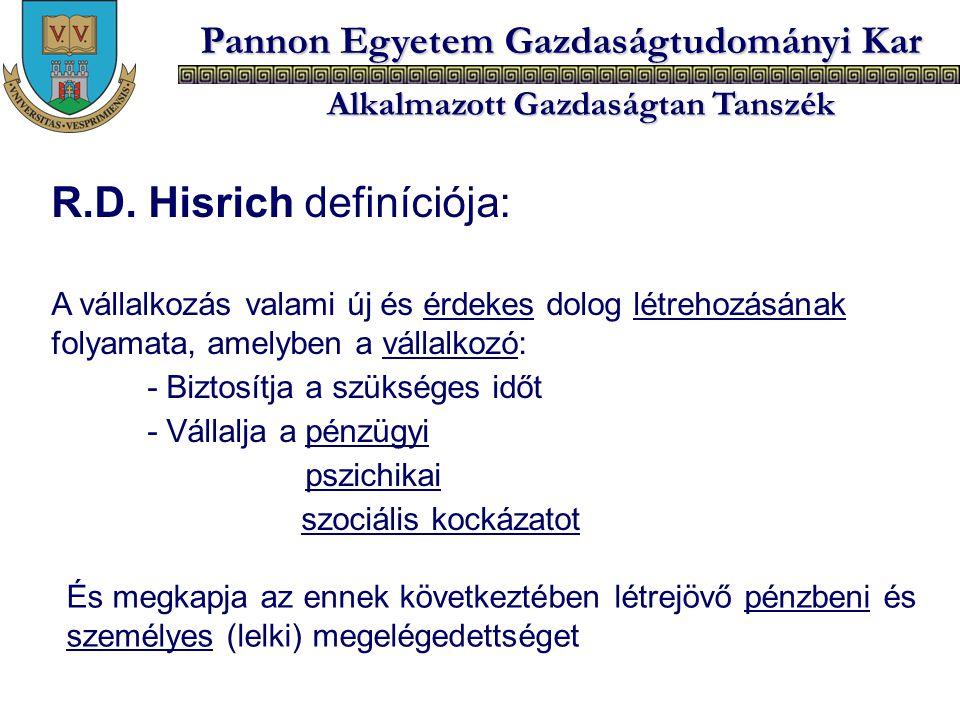Pannon Egyetem Gazdaságtudományi Kar Alkalmazott Gazdaságtan Tanszék R.D. Hisrich definíciója: A vállalkozás valami új és érdekes dolog létrehozásának
