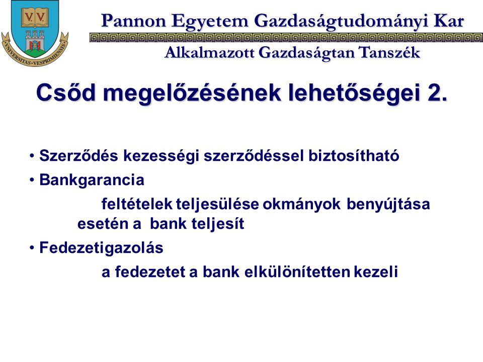 Pannon Egyetem Gazdaságtudományi Kar Alkalmazott Gazdaságtan Tanszék Szerződés kezességi szerződéssel biztosítható Bankgarancia feltételek teljesülése
