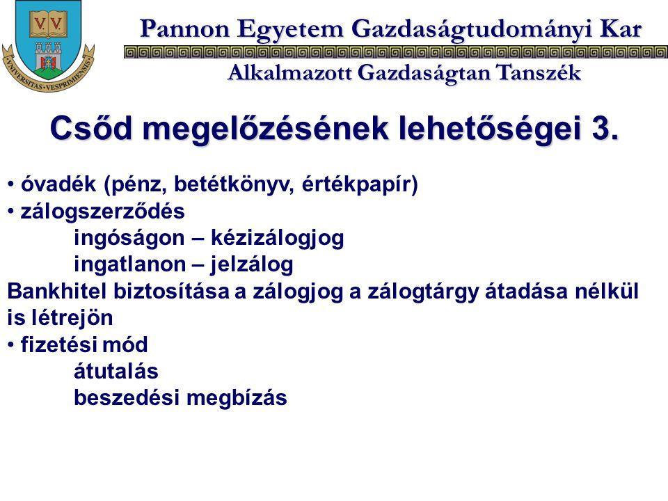 Pannon Egyetem Gazdaságtudományi Kar Alkalmazott Gazdaságtan Tanszék óvadék (pénz, betétkönyv, értékpapír) zálogszerződés ingóságon – kézizálogjog ing