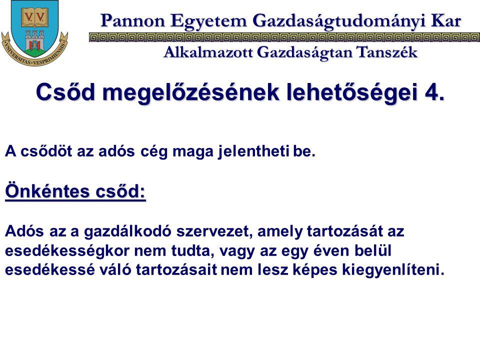 Pannon Egyetem Gazdaságtudományi Kar Alkalmazott Gazdaságtan Tanszék A csődöt az adós cég maga jelentheti be. Önkéntes csőd: Adós az a gazdálkodó szer
