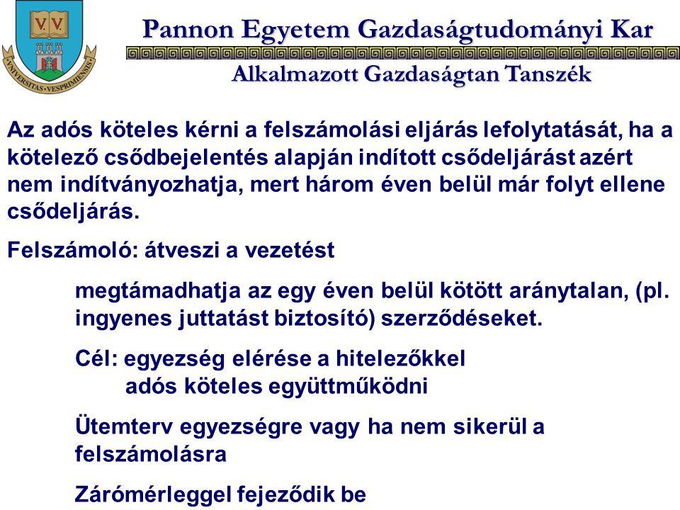 Pannon Egyetem Gazdaságtudományi Kar Alkalmazott Gazdaságtan Tanszék Az adós köteles kérni a felszámolási eljárás lefolytatását, ha a kötelező csődbej