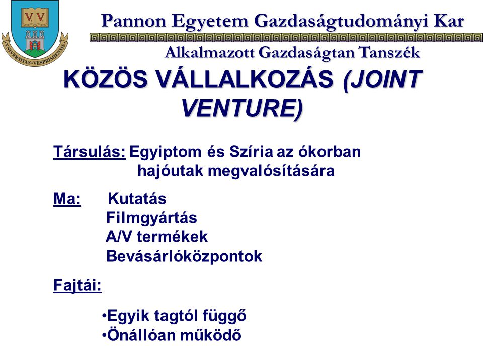 Pannon Egyetem Gazdaságtudományi Kar Alkalmazott Gazdaságtan Tanszék KÖZÖS VÁLLALKOZÁS (JOINT VENTURE) Társulás: Egyiptom és Szíria az ókorban hajóuta