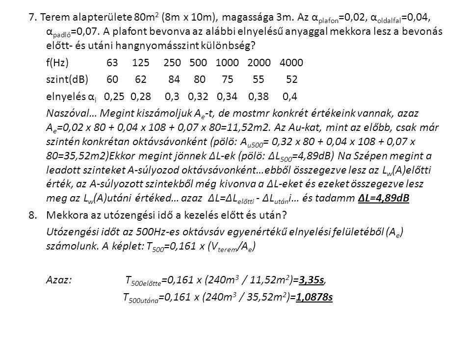 7. Terem alapterülete 80m 2 (8m x 10m), magassága 3m.