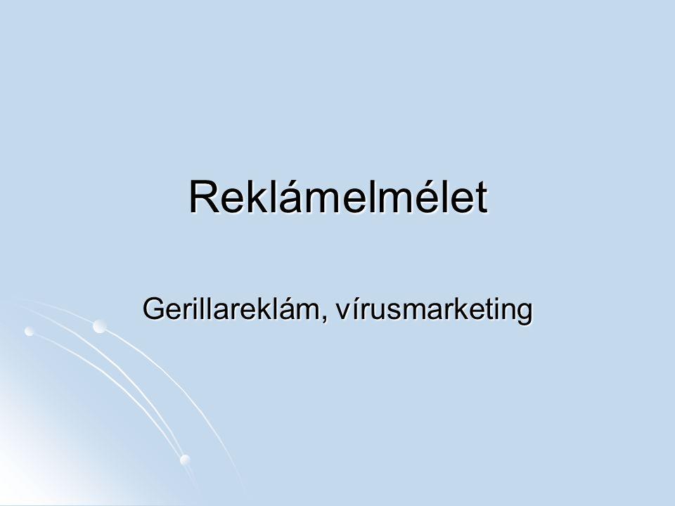 Reklámelmélet Gerillareklám, vírusmarketing