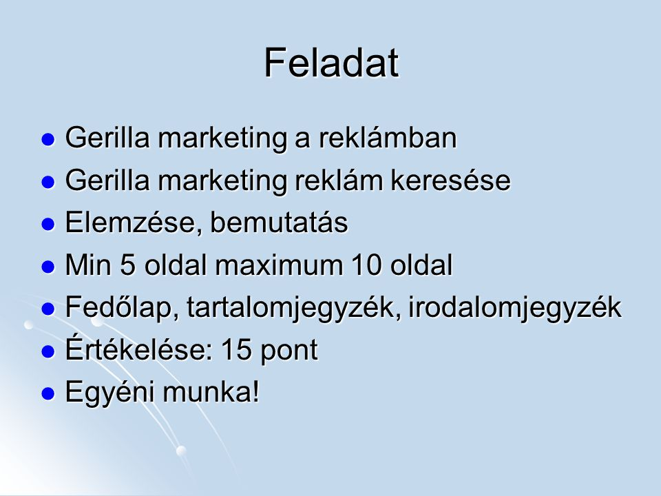 Feladat Gerilla marketing a reklámban Gerilla marketing a reklámban Gerilla marketing reklám keresése Gerilla marketing reklám keresése Elemzése, bemu