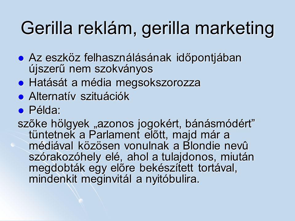 Gerilla reklám, gerilla marketing Az eszköz felhasználásának időpontjában újszerű nem szokványos Az eszköz felhasználásának időpontjában újszerű nem s
