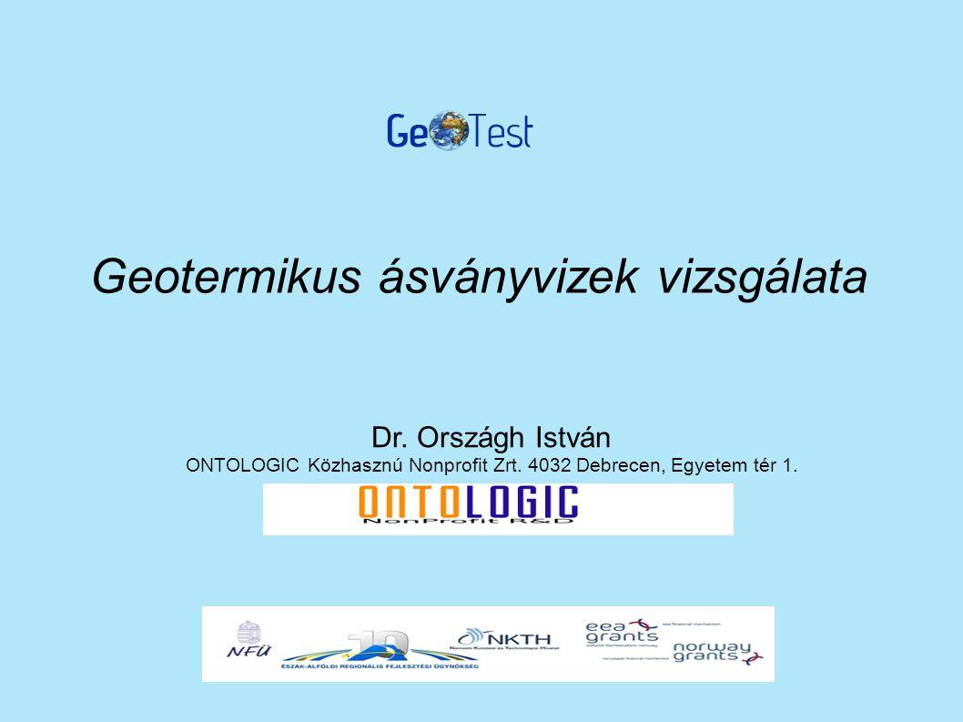 Geotermikus ásványvizek vizsgálata Dr. Országh István ONTOLOGIC Közhasznú Nonprofit Zrt.