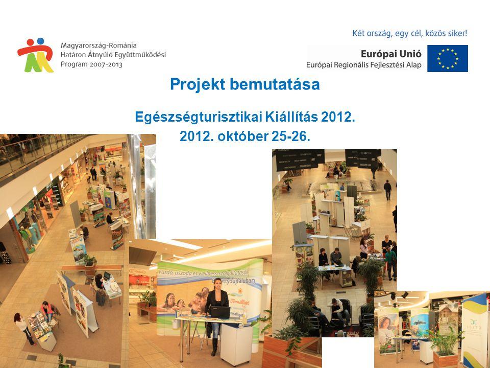 Projekt bemutatása Egészségturisztikai Kiállítás 2012. 2012. október 25-26.