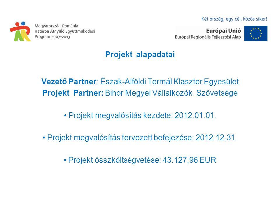 Projekt alapadatai Vezető Partner: Észak-Alföldi Termál Klaszter Egyesület Projekt Partner: Bihor Megyei Vállalkozók Szövetsége Projekt megvalósítás kezdete: 2012.01.01.