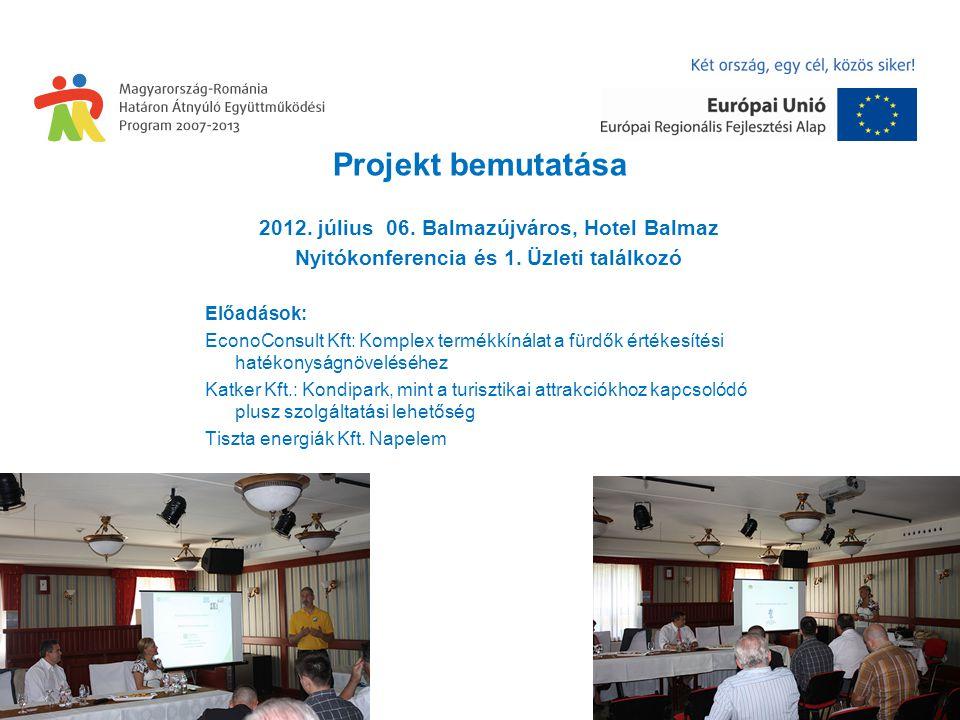 Projekt bemutatása 2012. július 06. Balmazújváros, Hotel Balmaz Nyitókonferencia és 1.