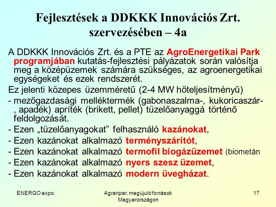 ENERGO expoAgraripar, megújuló források Magyarországon 17 Fejlesztések a DDKKK Innovációs Zrt.