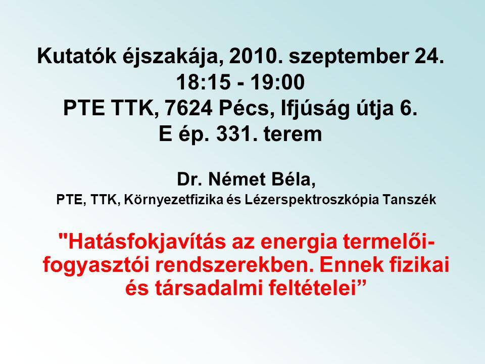 Kutatók éjszakája, 2010. szeptember 24. 18:15 - 19:00 PTE TTK, 7624 Pécs, Ifjúság útja 6.