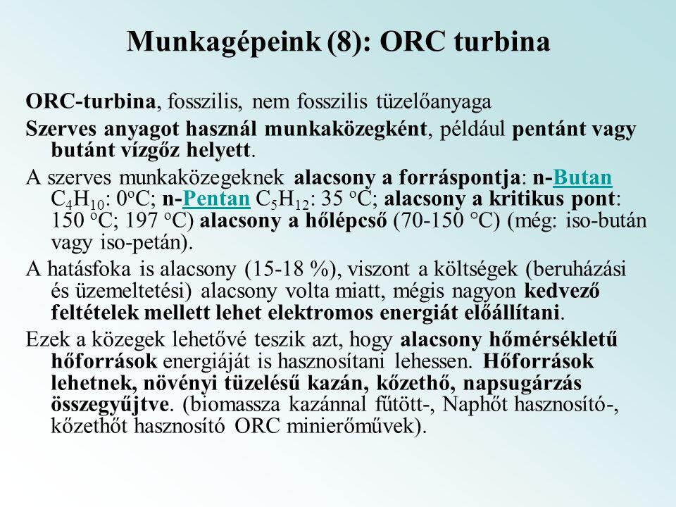 Munkagépeink (8): ORC turbina ORC-turbina, fosszilis, nem fosszilis tüzelőanyaga Szerves anyagot használ munkaközegként, például pentánt vagy butánt vízgőz helyett.