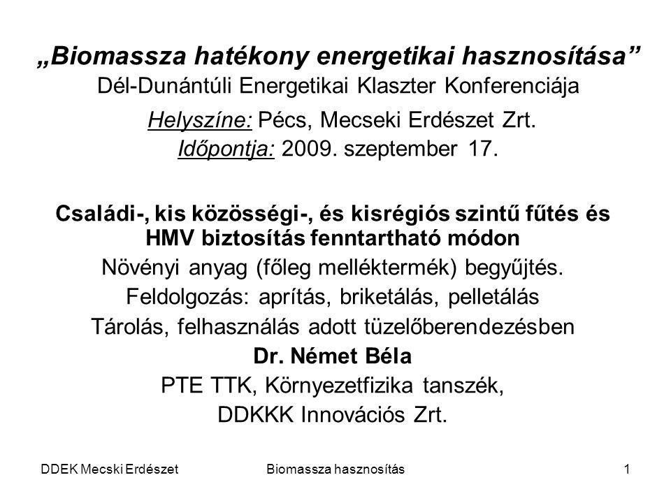 """DDEK Mecski ErdészetBiomassza hasznosítás1 """"Biomassza hatékony energetikai hasznosítása"""" Dél-Dunántúli Energetikai Klaszter Konferenciája Helyszíne: P"""