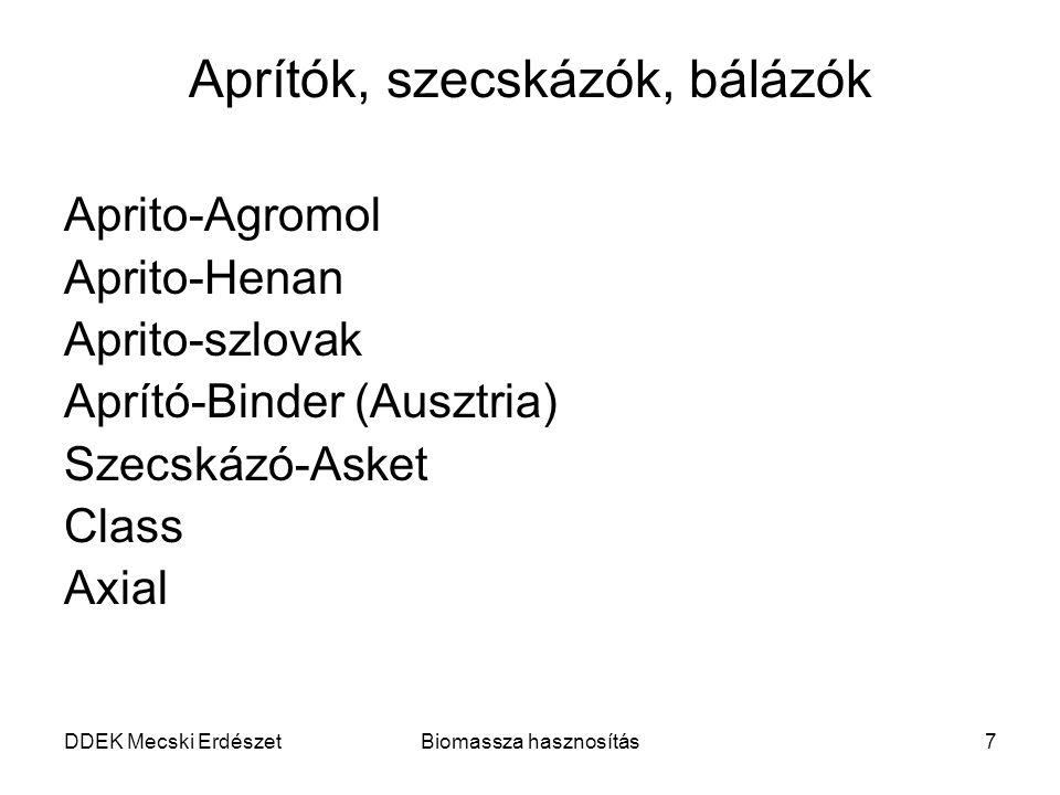 DDEK Mecski ErdészetBiomassza hasznosítás8 Lágyszárú növény brikettálók Brikett-Kretzer () Brikett-Agromol (Balatonboglár) Brikett-ASKET (Poznan) SzalAgro (Moskolc) Brikett-Henan