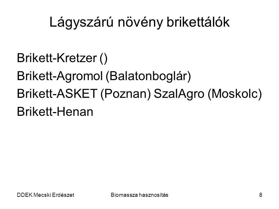 DDEK Mecski ErdészetBiomassza hasznosítás8 Lágyszárú növény brikettálók Brikett-Kretzer () Brikett-Agromol (Balatonboglár) Brikett-ASKET (Poznan) Szal