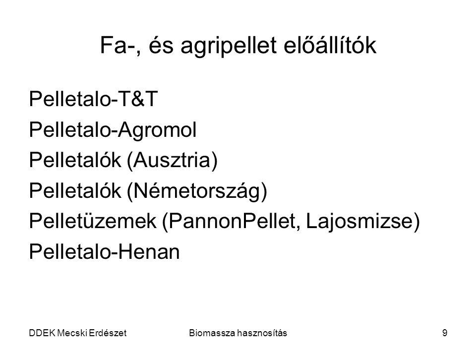 DDEK Mecski ErdészetBiomassza hasznosítás9 Fa-, és agripellet előállítók Pelletalo-T&T Pelletalo-Agromol Pelletalók (Ausztria) Pelletalók (Németország