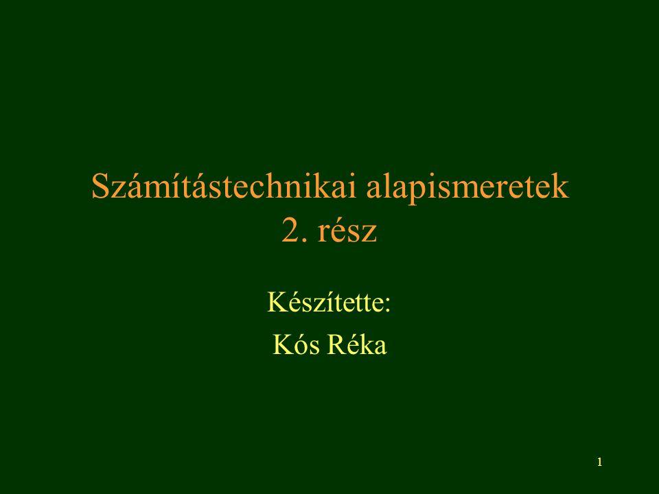 1 Számítástechnikai alapismeretek 2. rész Készítette: Kós Réka