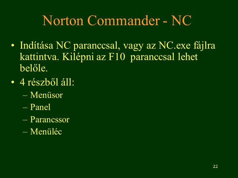 22 Norton Commander - NC Indítása NC paranccsal, vagy az NC.exe fájlra kattintva. Kilépni az F10 paranccsal lehet belőle. 4 részből áll: –Menüsor –Pan