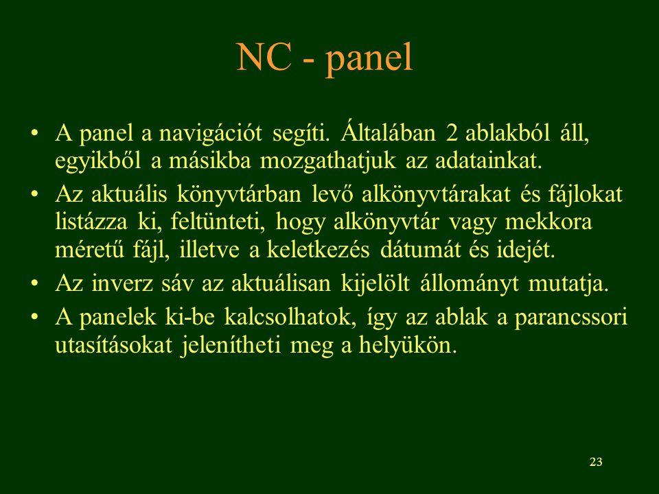 23 NC - panel A panel a navigációt segíti. Általában 2 ablakból áll, egyikből a másikba mozgathatjuk az adatainkat. Az aktuális könyvtárban levő alkön