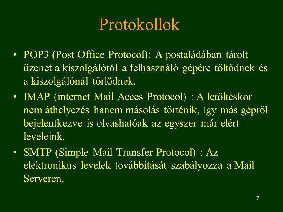 7 Protokollok POP3 (Post Office Protocol): A postaládában tárolt üzenet a kiszolgálótól a felhasználó gépére töltődnek és a kiszolgálónál törlődnek.