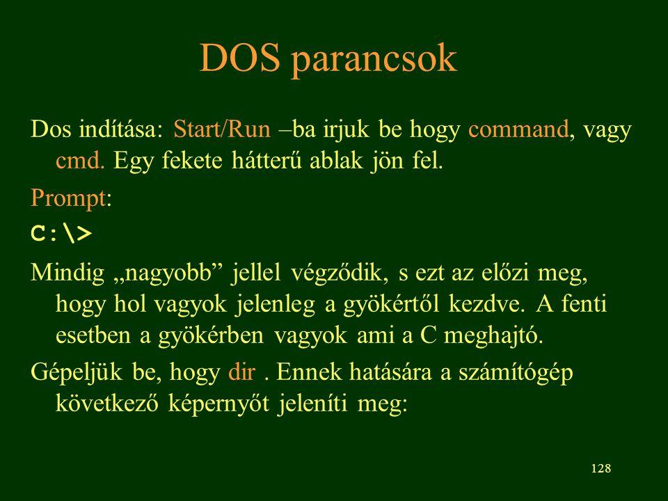 128 DOS parancsok Dos indítása: Start/Run –ba irjuk be hogy command, vagy cmd.