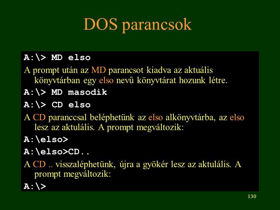 130 DOS parancsok A:\> MD elso A prompt után az MD parancsot kiadva az aktuális könyvtárban egy elso nevű könyvtárat hozunk létre.
