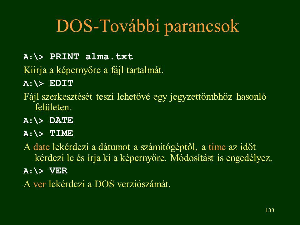 133 DOS-További parancsok A:\> PRINT alma.txt Kiirja a képernyőre a fájl tartalmát.