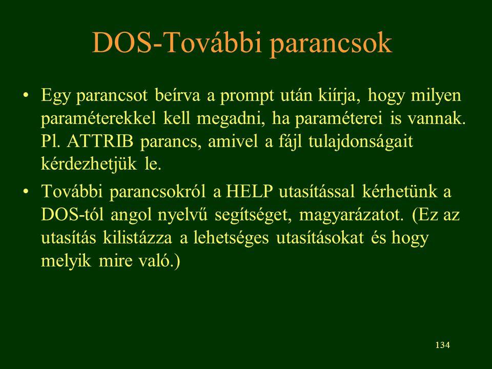 134 DOS-További parancsok Egy parancsot beírva a prompt után kiírja, hogy milyen paraméterekkel kell megadni, ha paraméterei is vannak.