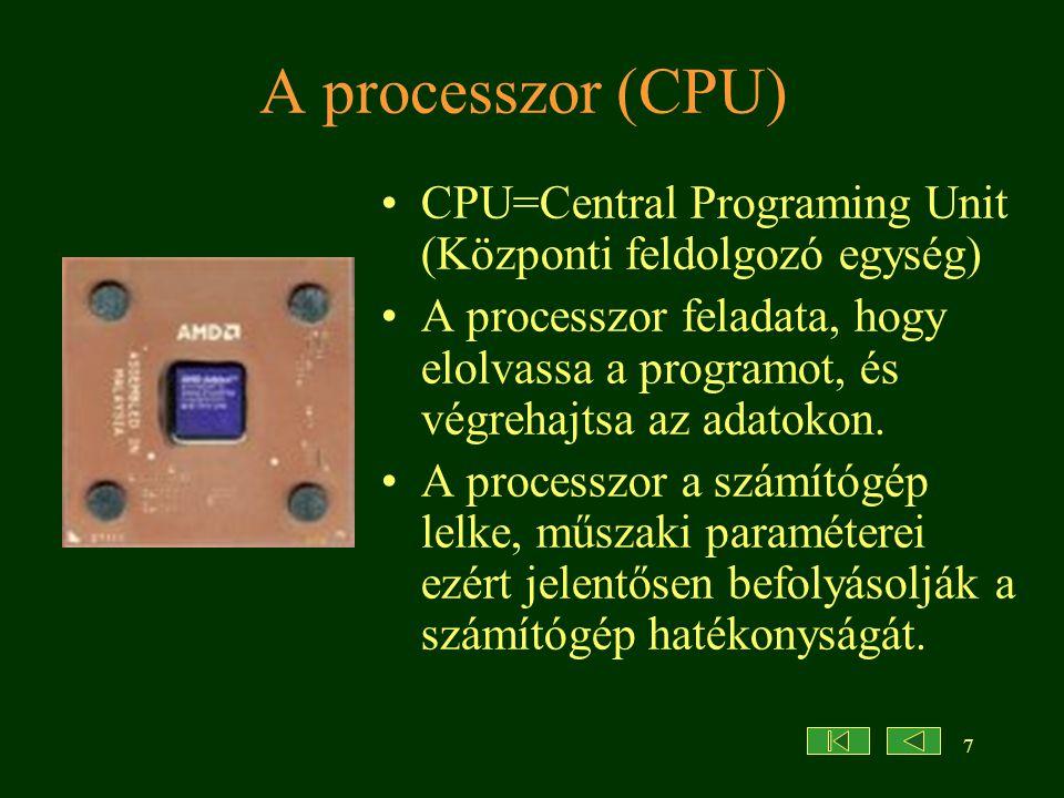 7 A processzor (CPU) CPU=Central Programing Unit (Központi feldolgozó egység) A processzor feladata, hogy elolvassa a programot, és végrehajtsa az adatokon.