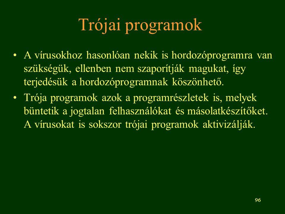 96 Trójai programok A vírusokhoz hasonlóan nekik is hordozóprogramra van szükségük, ellenben nem szaporítják magukat, így terjedésük a hordozóprogramnak köszönhető.