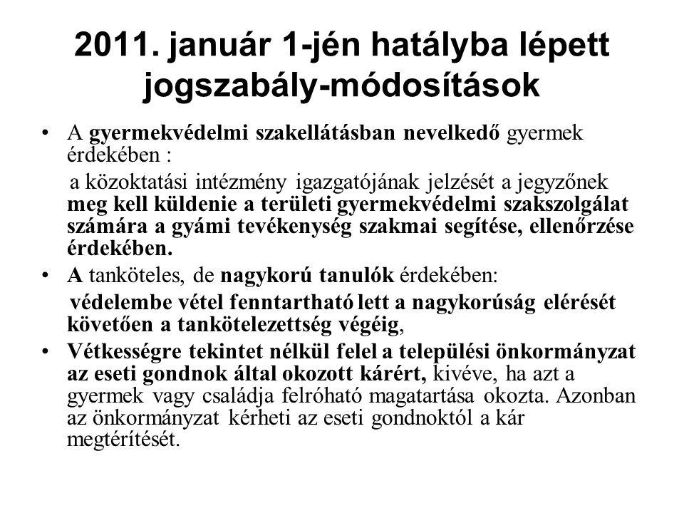 2011. január 1-jén hatályba lépett jogszabály-módosítások A gyermekvédelmi szakellátásban nevelkedő gyermek érdekében : a közoktatási intézmény igazga