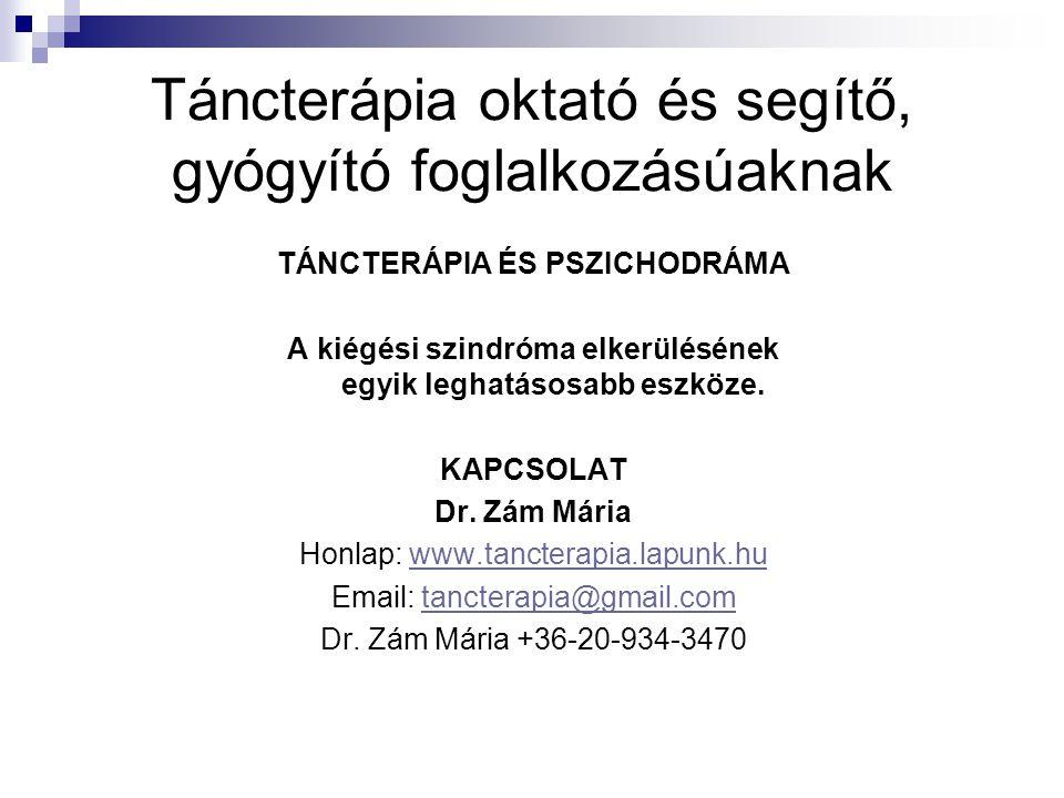 Táncterápia oktató és segítő, gyógyító foglalkozásúaknak TÁNCTERÁPIA ÉS PSZICHODRÁMA A kiégési szindróma elkerülésének egyik leghatásosabb eszköze. KA