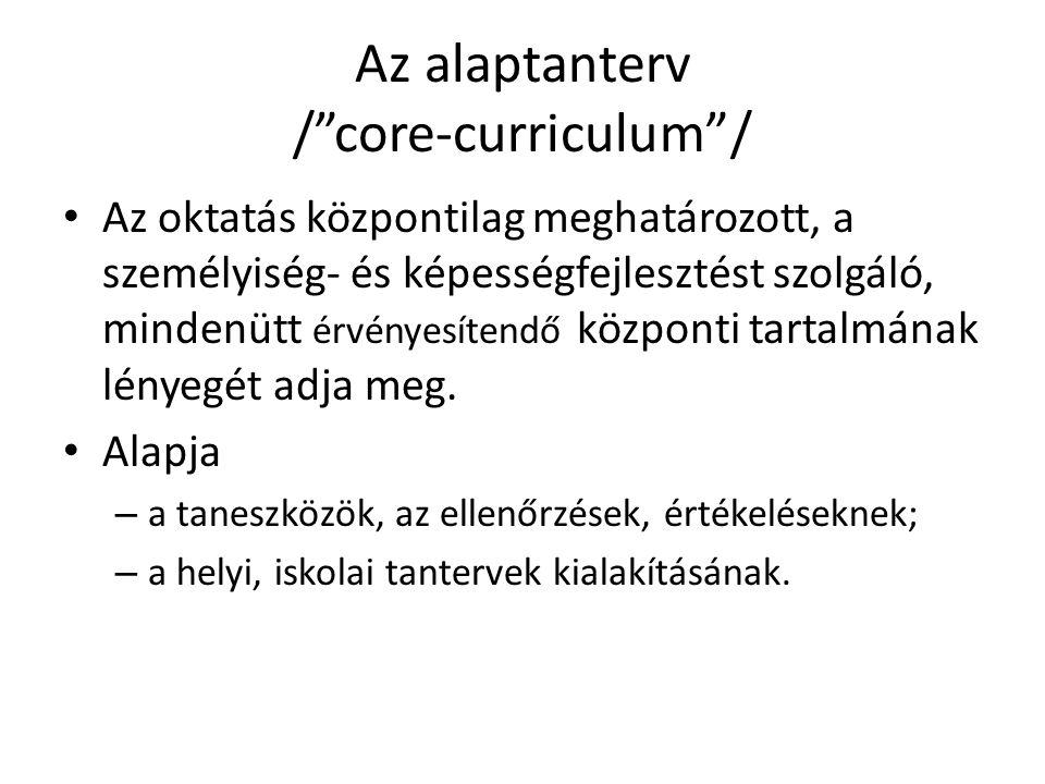 """Az alaptanterv /""""core-curriculum""""/ Az oktatás központilag meghatározott, a személyiség- és képességfejlesztést szolgáló, mindenütt érvényesítendő közp"""