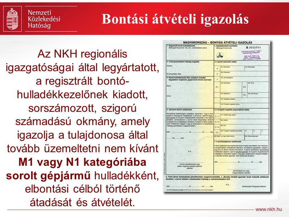 Bontási átvételi igazolás Az NKH regionális igazgatóságai által legyártatott, a regisztrált bontó- hulladékkezelőnek kiadott, sorszámozott, szigorú sz