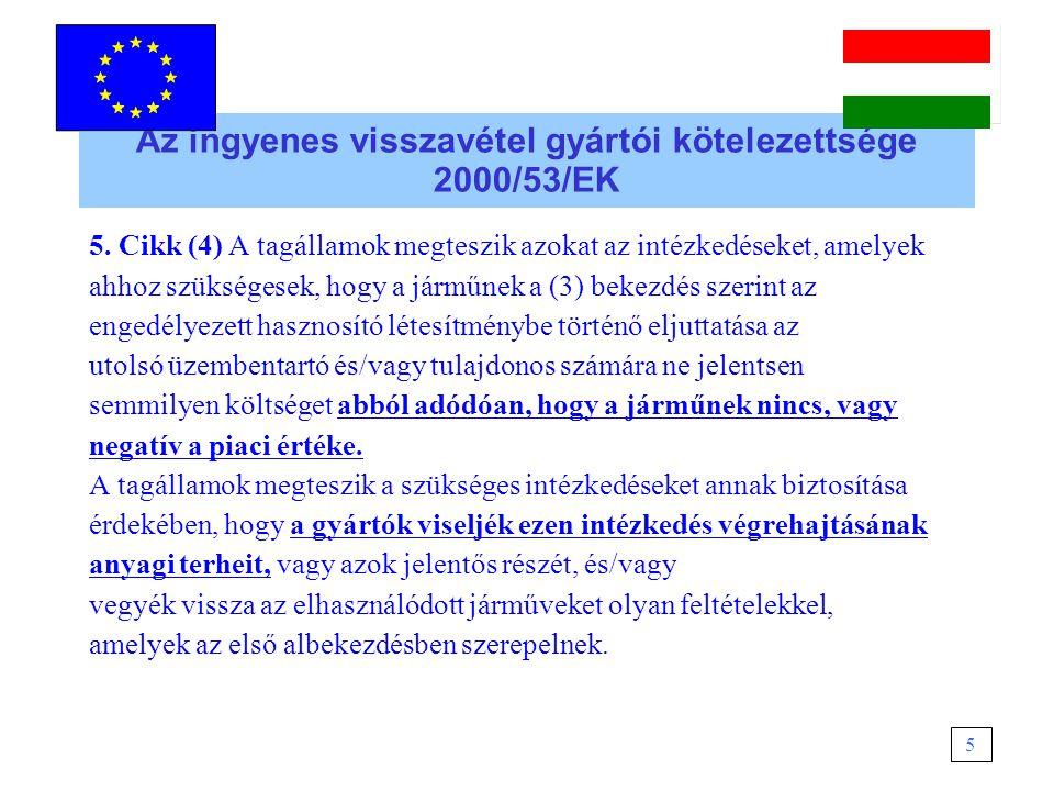 Az ingyenes visszavétel gyártói kötelezettsége 2000/53/EK Részletesen lásd: Guidance Document on the legislative acquis: http://ec.europa.eu/environment/ waste/elv_index.htm 6