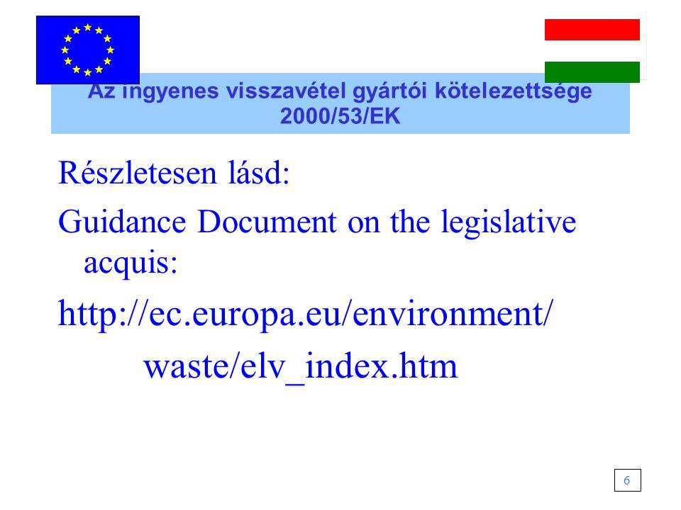 Az ingyenes visszavétel gyártói kötelezettsége 2000/53/EK Részletesen lásd: Guidance Document on the legislative acquis: http://ec.europa.eu/environme
