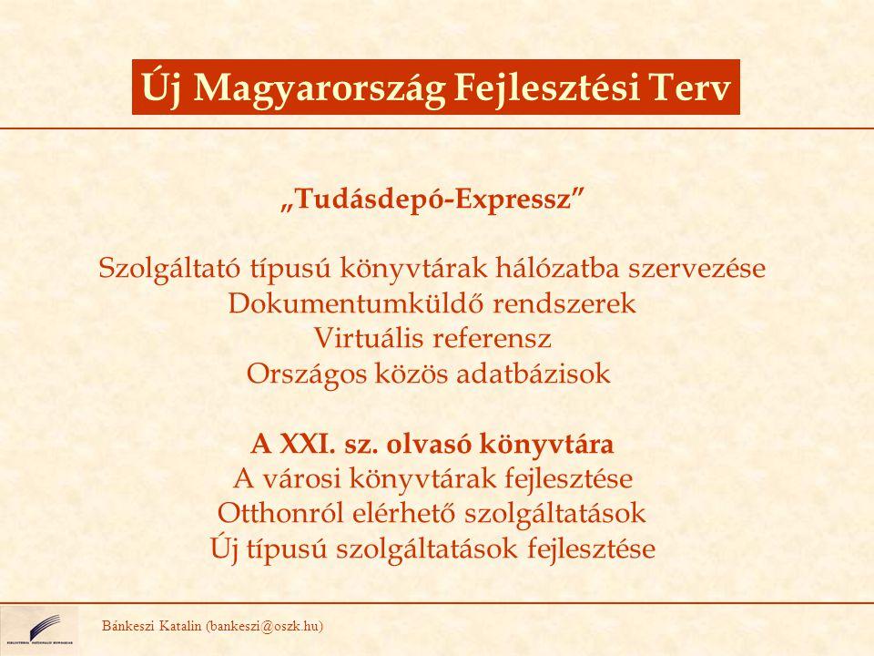 """Új Magyarország Fejlesztési Terv Bánkeszi Katalin (bankeszi@oszk.hu) """"Tudásdepó-Expressz"""" Szolgáltató típusú könyvtárak hálózatba szervezése Dokumentu"""